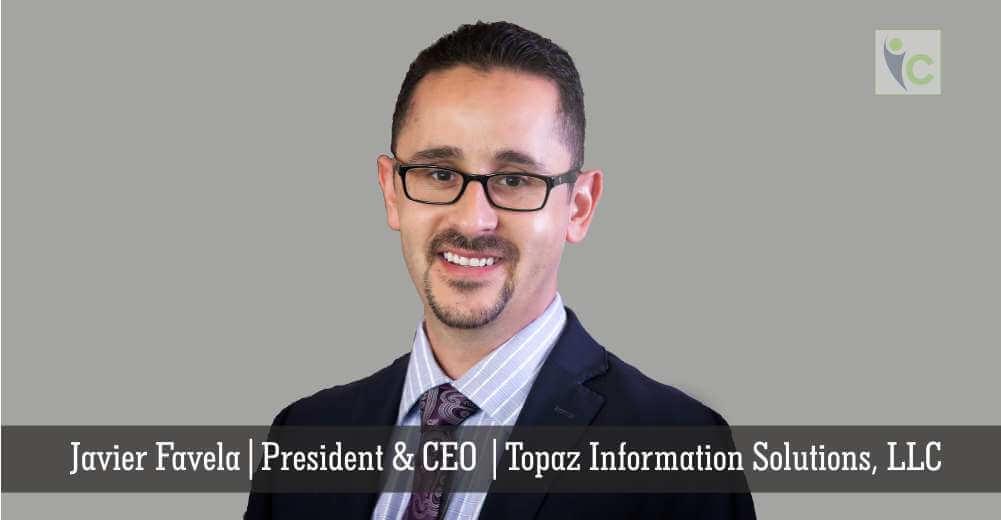 Javier Favela | Topaz Information Solutions, LLC | Insights Care