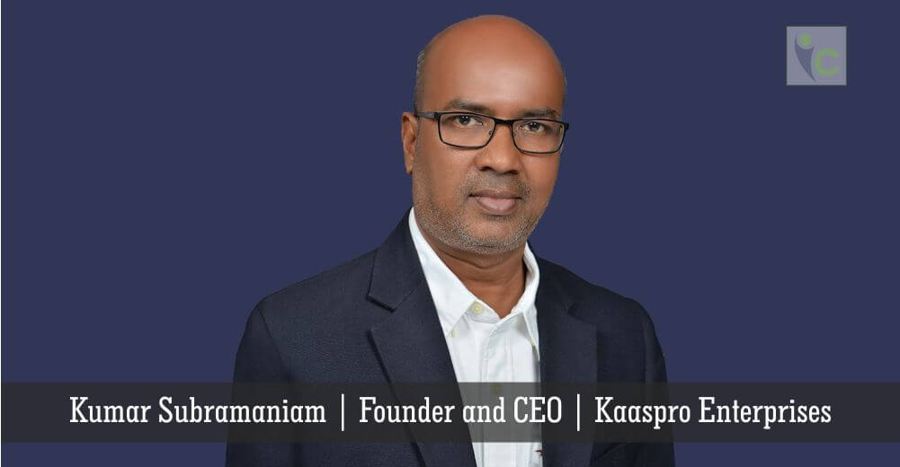 Kumar Subramanianm   Kaaspro Enterprises   Insights Care