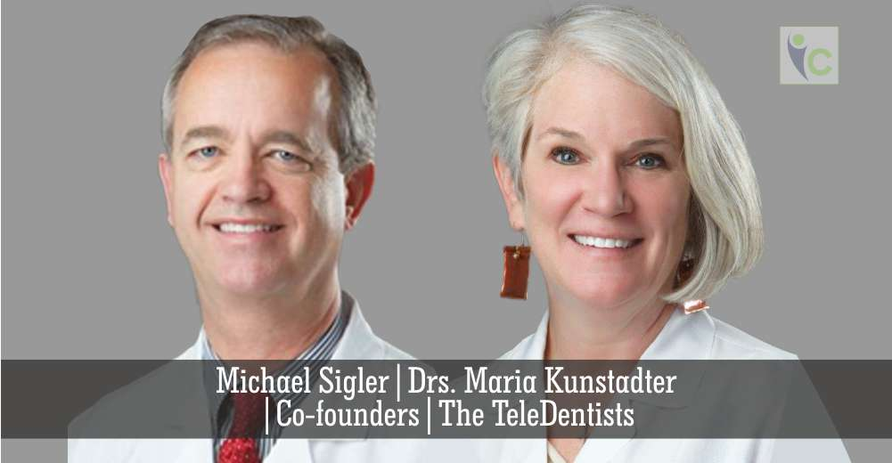 Michael Sigler | Drs. Maria Kunstadter Co-founder | The TeleDentists | Insights Care