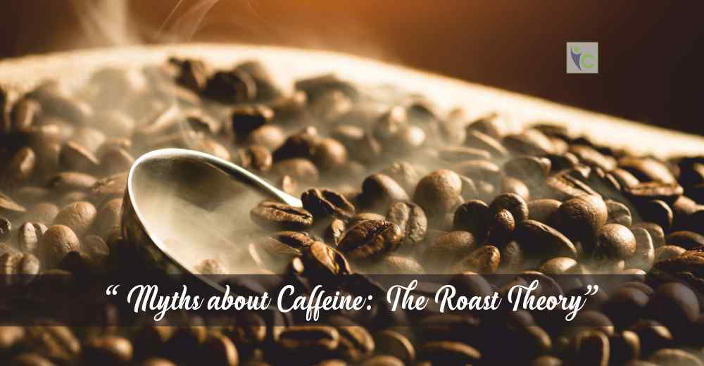 Myths of Caffeine the Roast Theory | Insights Care