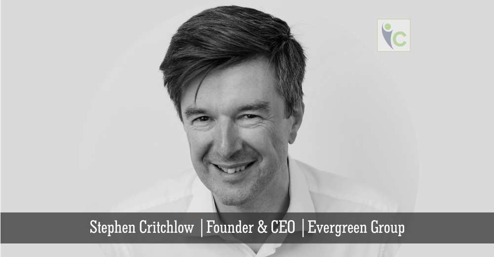 Stephen Critchlow | Founder & CEO | Evergreen Group | Insights Care