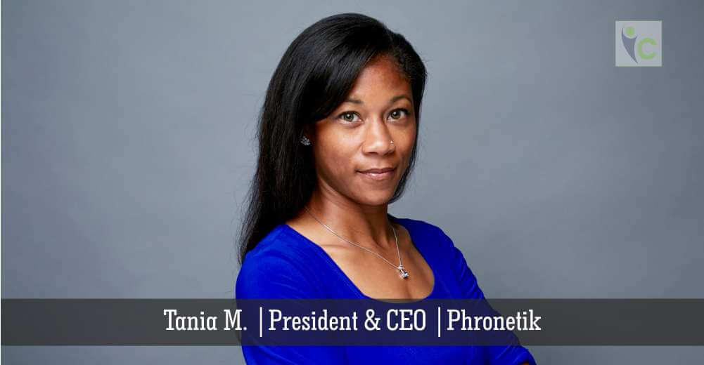 Tania M., | President & CEO | Phronetik | Insights Care