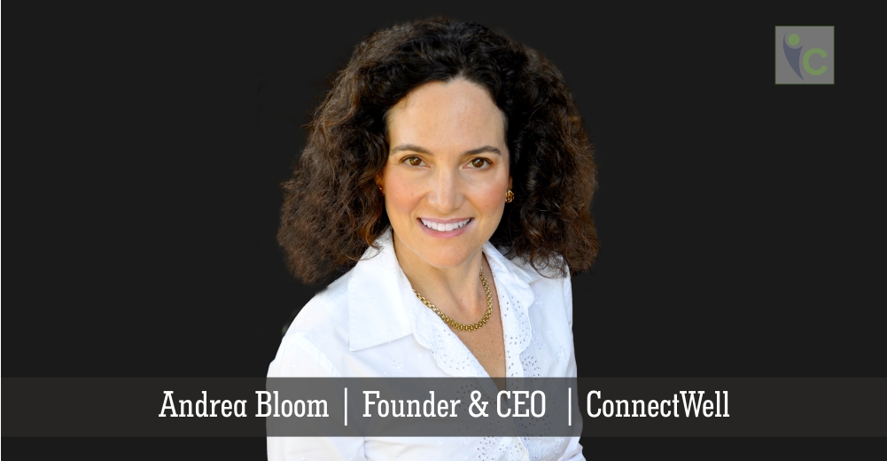 Andrea Bloom | Founder and CEO | Connectwell | Insights Care