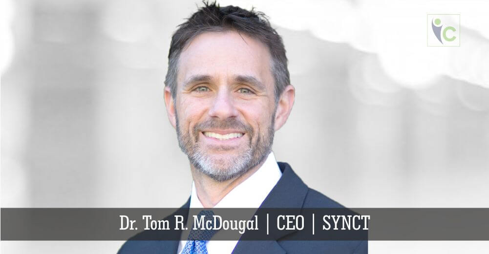 Dr. Tom R. McDougal | CEO | SYNCT | Insights Care