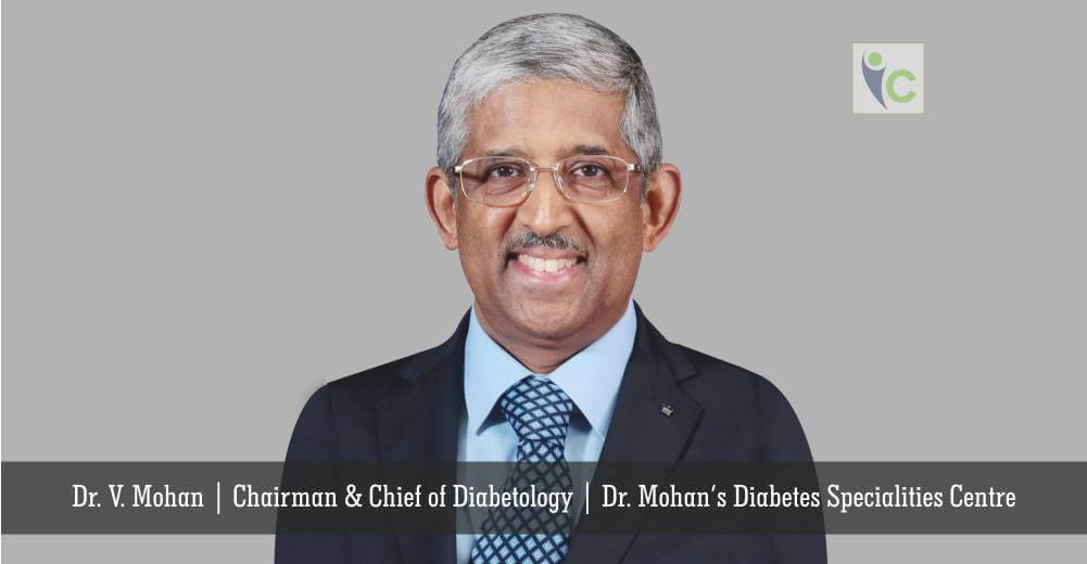 Dr V Mohan | Chairman & Chief of Diabetology | Dr Mohans Diabetes Specialities Centre | Insights Care