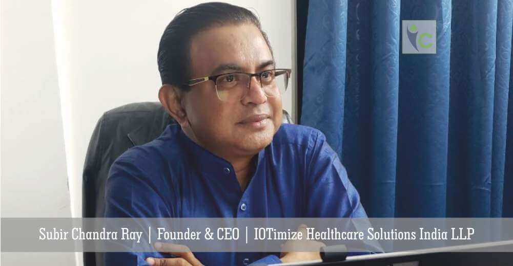 Subir Chandra Ray | Founder & CEO | IOTimize Healthcare Solutions India LLP | Insights Care