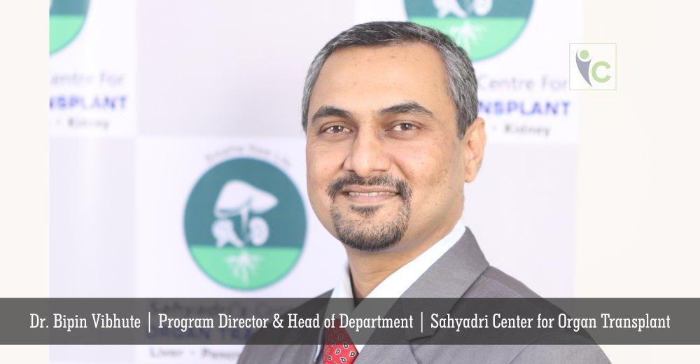 Dr. Bipin Vibhute | Program Director & Head of Department | Sahyadri Center for Organ Transplant | Insights Care