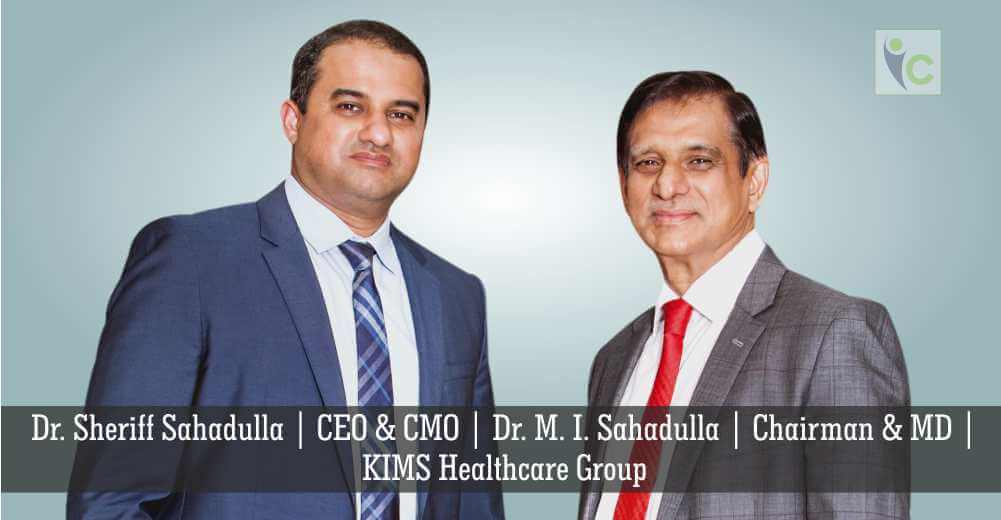 Dr. Sheriff Sahadulla | CEO & CMO | Dr. M. I. Sahadulla | Chairman & MD | KIMS Healthcare Group | Insights Care